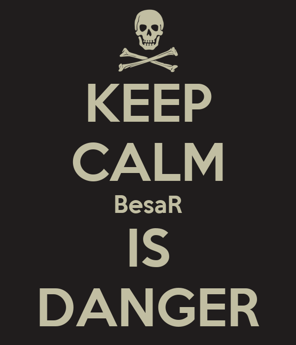 KEEP CALM BesaR IS DANGER