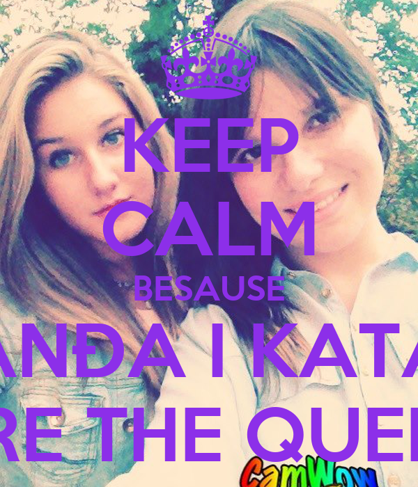 KEEP CALM BESAUSE ANĐA I KATA ARE THE QUEEN