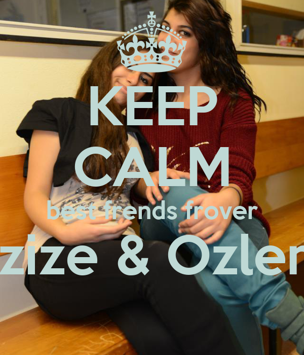 KEEP CALM best frends frover Azize & Ozlem