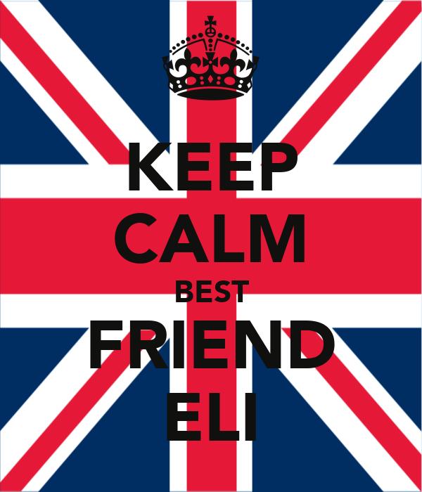 KEEP CALM BEST FRIEND ELI