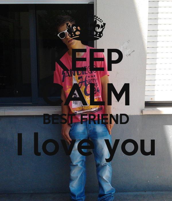 KEEP CALM BEST FRIEND I love you