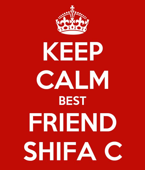 KEEP CALM BEST FRIEND SHIFA C