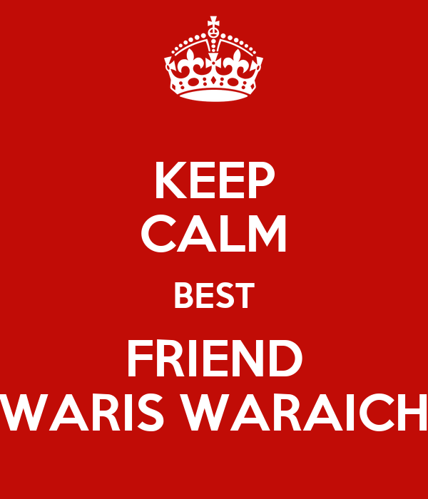 KEEP CALM BEST FRIEND WARIS WARAICH