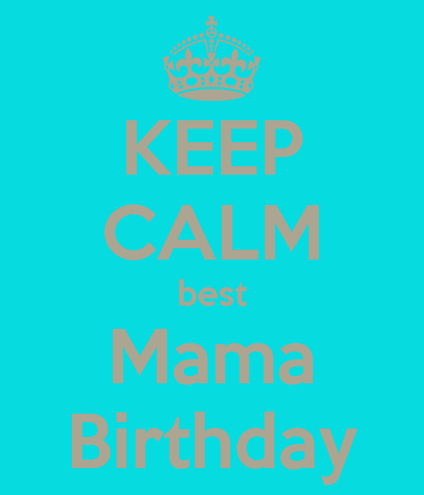 KEEP CALM best Mama Birthday
