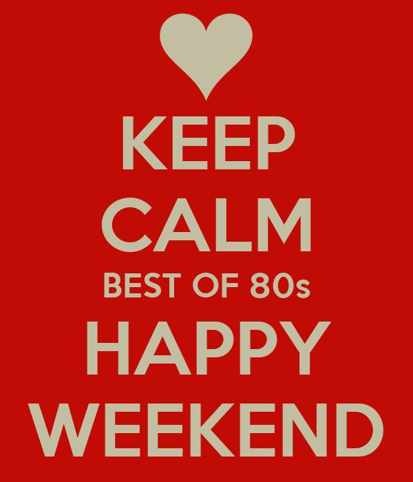 KEEP CALM BEST OF 80s HAPPY WEEKEND
