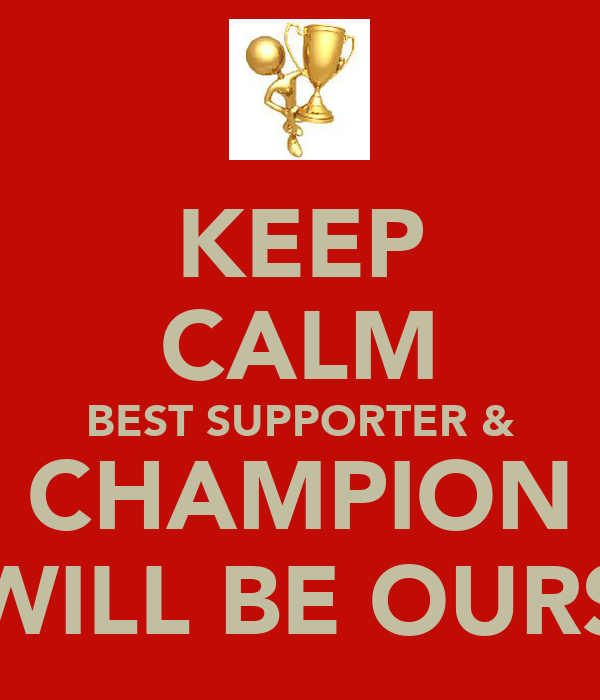 KEEP CALM BEST SUPPORTER & CHAMPION WILL BE OURS
