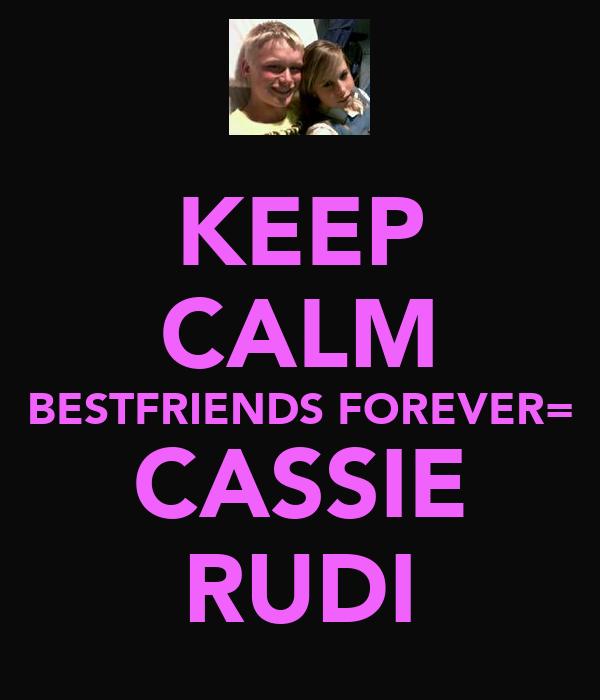 KEEP CALM BESTFRIENDS FOREVER= CASSIE RUDI
