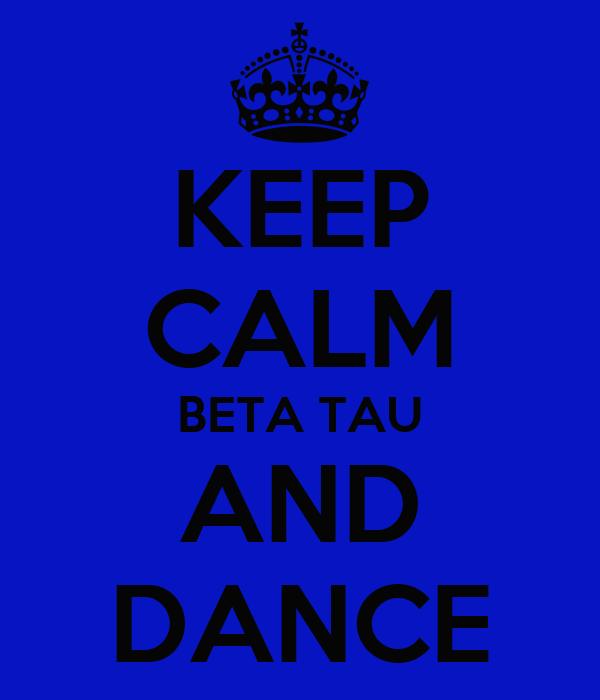 KEEP CALM BETA TAU AND DANCE