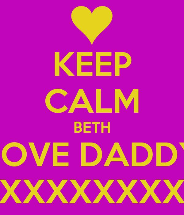 KEEP CALM BETH LOVE DADDY XXXXXXXXXXXX