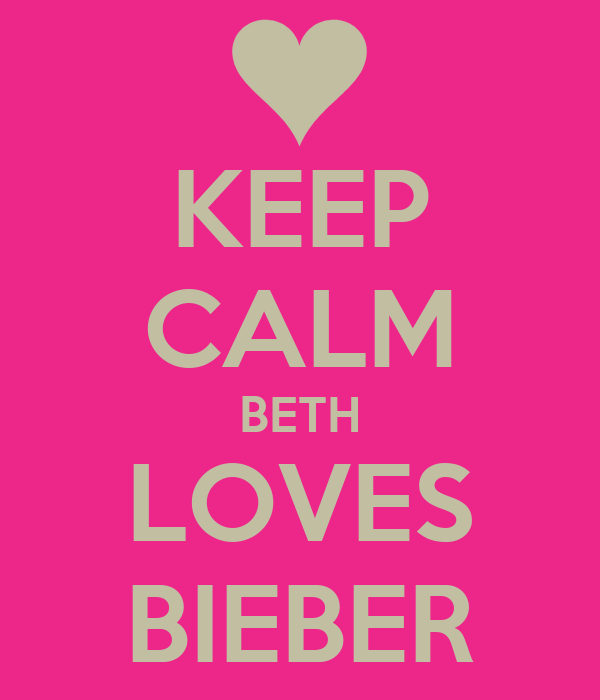 KEEP CALM BETH LOVES BIEBER