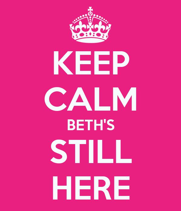 KEEP CALM BETH'S STILL HERE