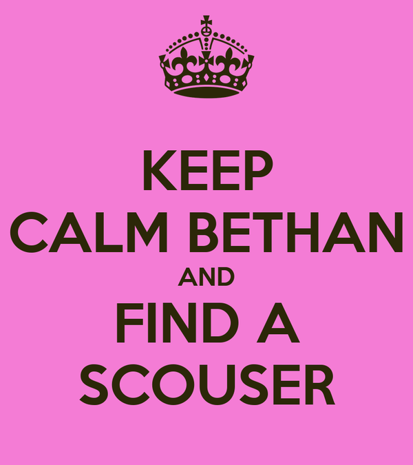 KEEP CALM BETHAN AND FIND A SCOUSER