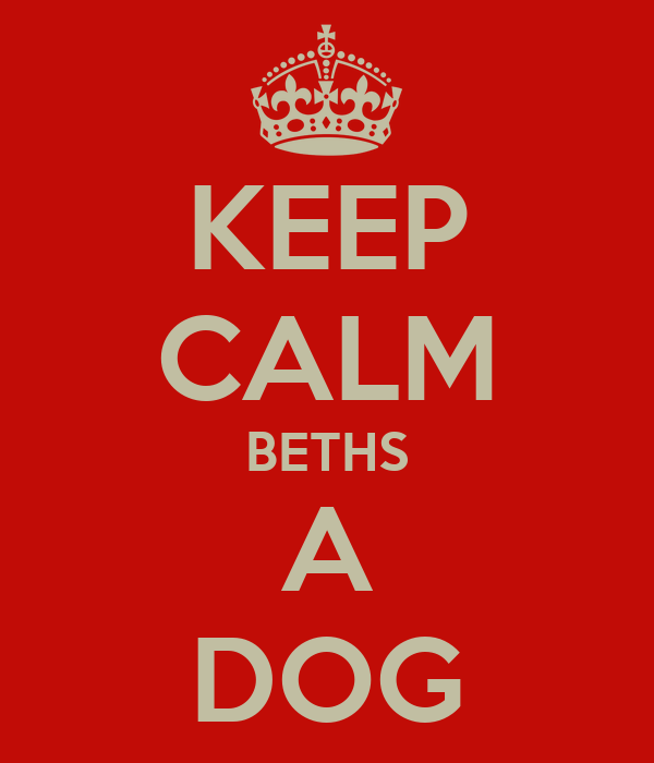 KEEP CALM BETHS A DOG