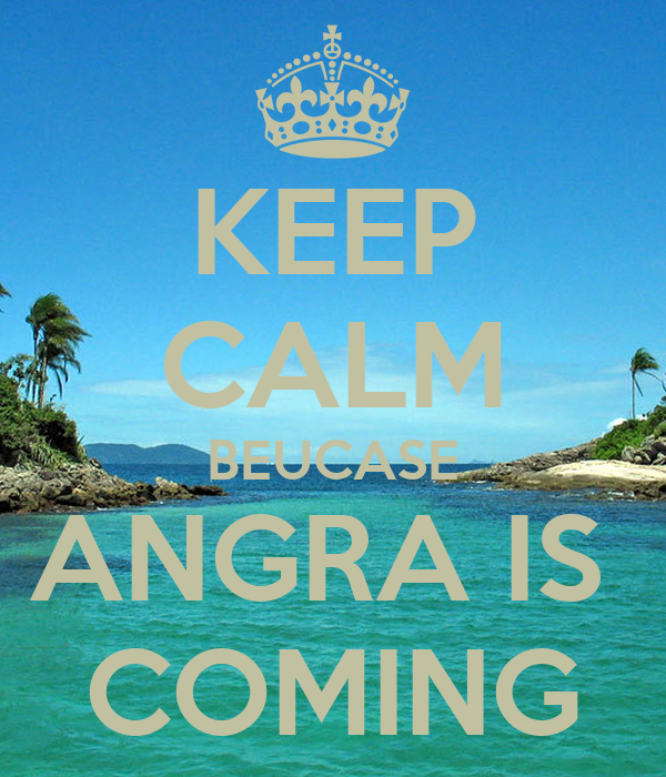 KEEP CALM BEUCASE ANGRA IS  COMING