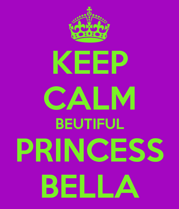 KEEP CALM BEUTIFUL PRINCESS BELLA
