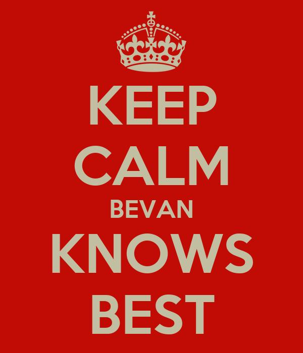 KEEP CALM BEVAN KNOWS BEST
