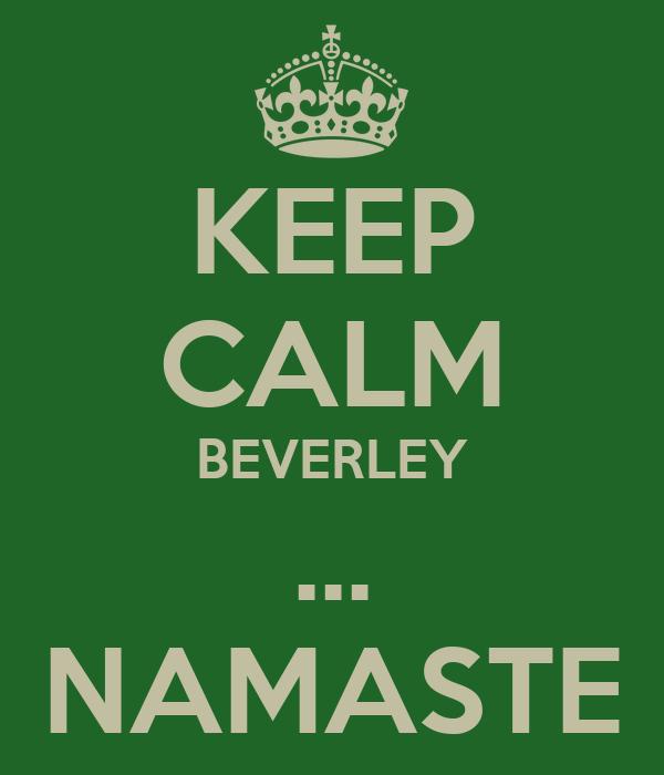 KEEP CALM BEVERLEY ... NAMASTE