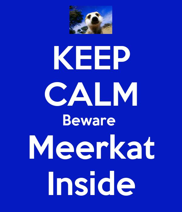 KEEP CALM Beware  Meerkat Inside