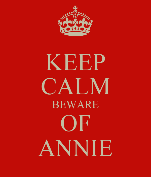 KEEP CALM BEWARE OF ANNIE