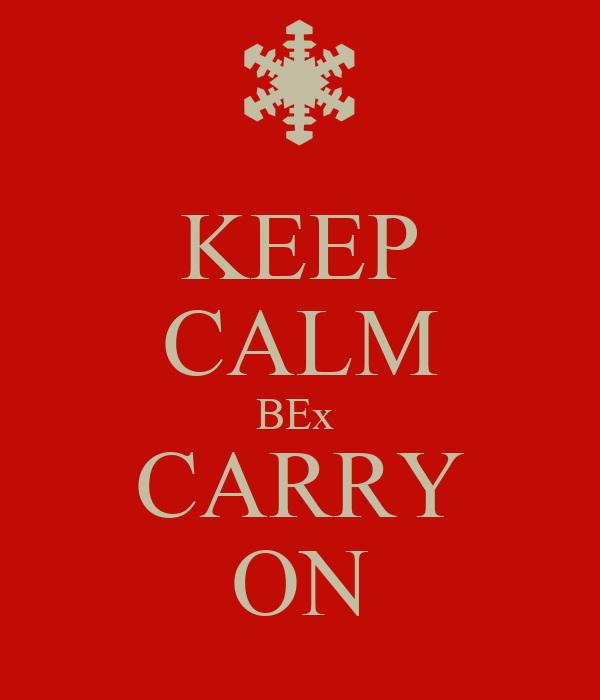 KEEP CALM BEx  CARRY ON