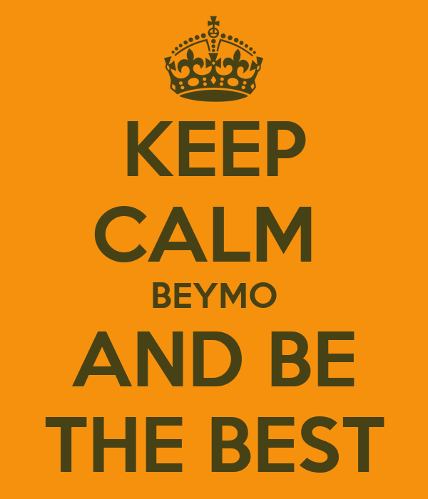 KEEP CALM  BEYMO AND BE THE BEST