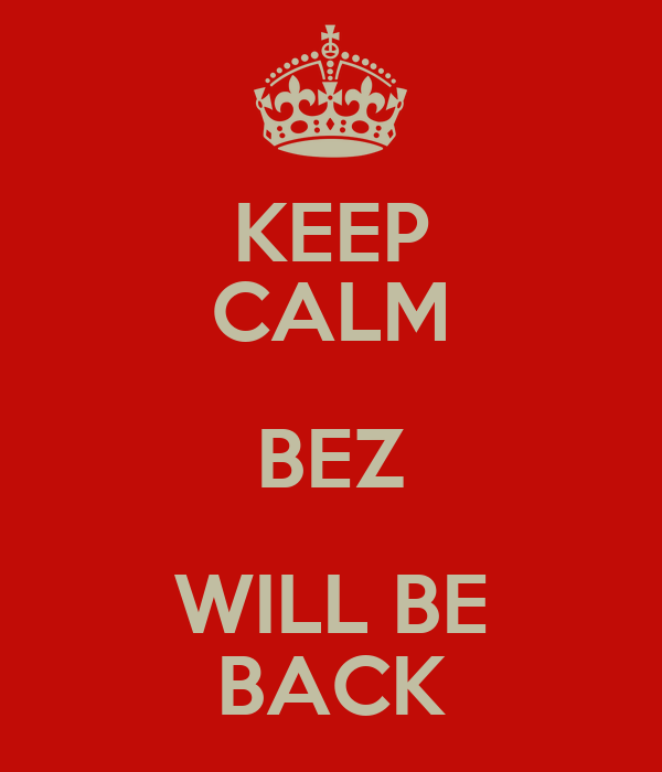 KEEP CALM BEZ WILL BE BACK