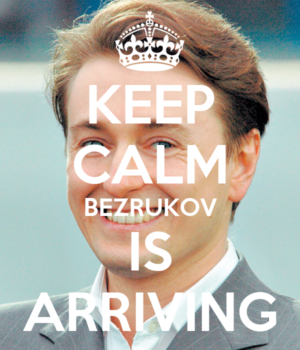 KEEP CALM BEZRUKOV IS ARRIVING