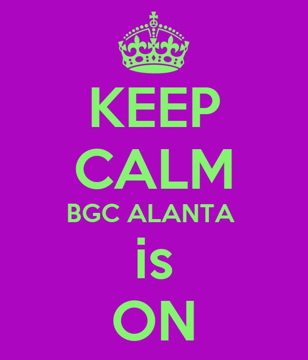 KEEP CALM BGC ALANTA  is ON
