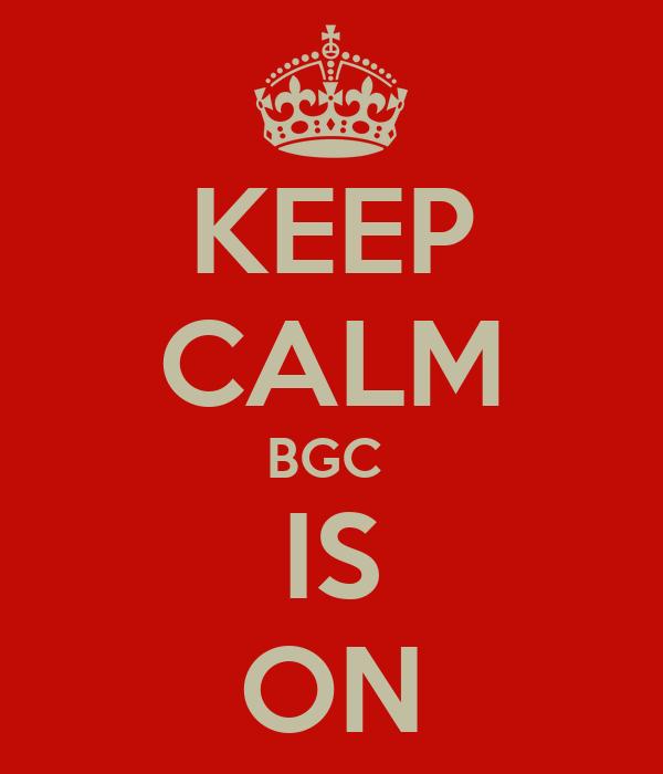 KEEP CALM BGC  IS ON
