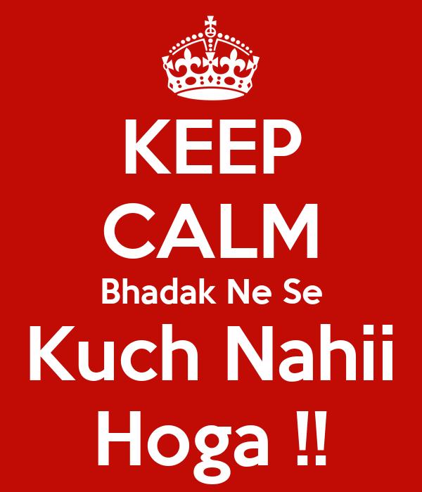 KEEP CALM Bhadak Ne Se Kuch Nahii Hoga !!