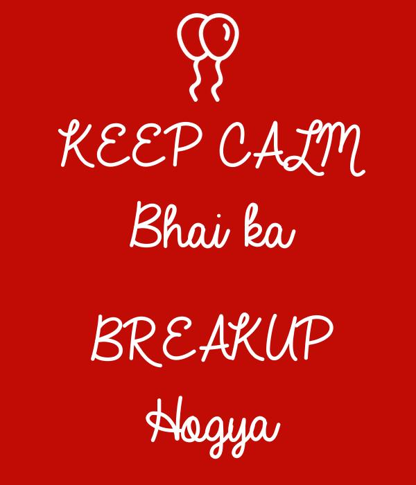 KEEP CALM Bhai ka  BREAKUP Hogya