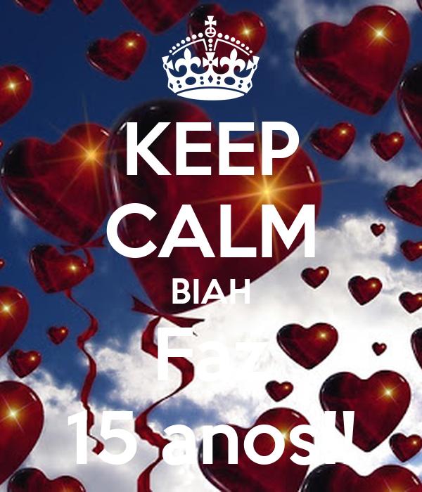 KEEP CALM BIAH Faz 15 anos!!