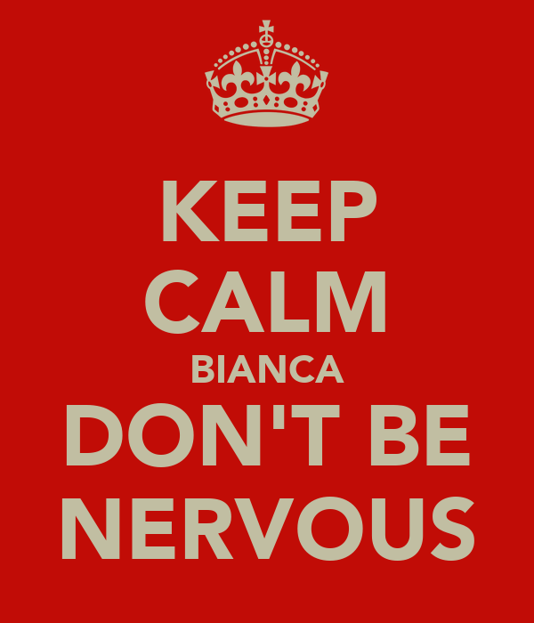 KEEP CALM BIANCA DON'T BE NERVOUS
