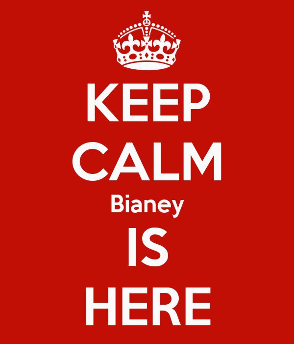 KEEP CALM Bianey IS HERE