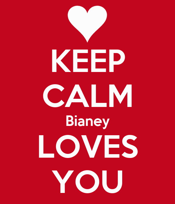 KEEP CALM Bianey LOVES YOU