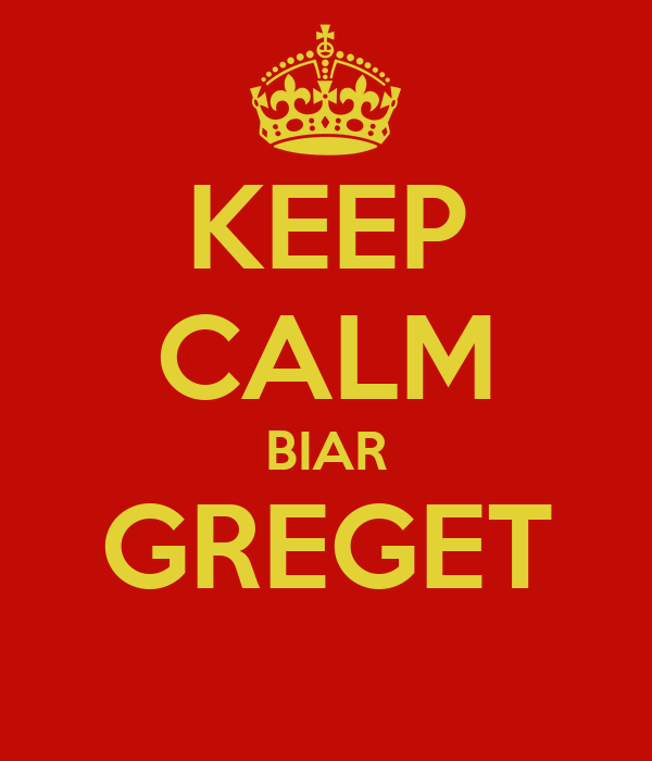 KEEP CALM BIAR GREGET