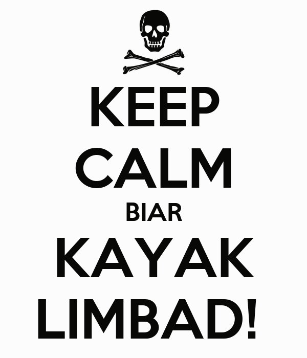 KEEP CALM BIAR KAYAK LIMBAD!