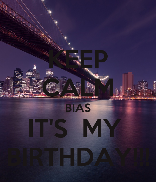KEEP CALM BIAS IT'S  MY  BIRTHDAY!!!