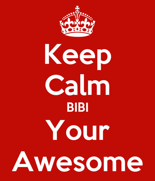 Keep Calm BIBI Your Awesome