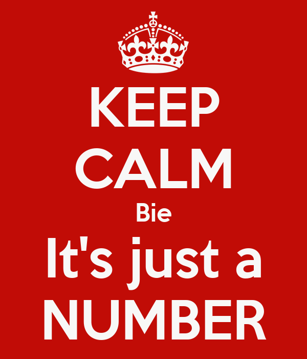 KEEP CALM Bie It's just a NUMBER