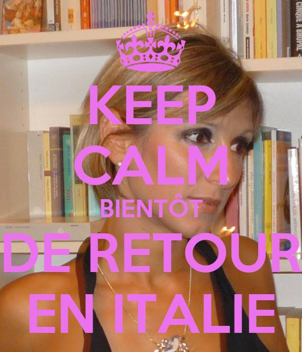 KEEP CALM BIENTÔT DE RETOUR EN ITALIE