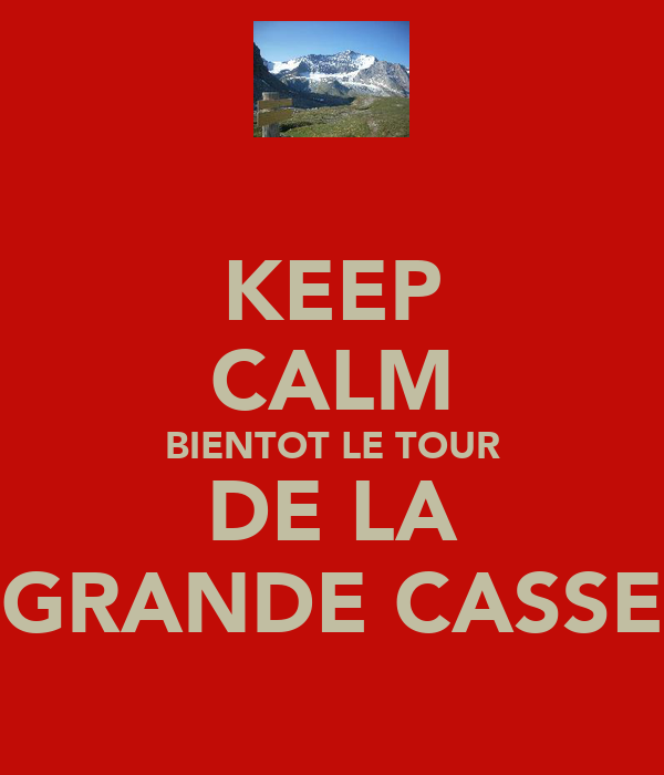KEEP CALM BIENTOT LE TOUR DE LA GRANDE CASSE