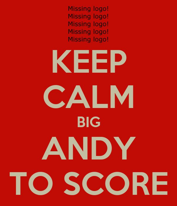 KEEP CALM BIG ANDY TO SCORE