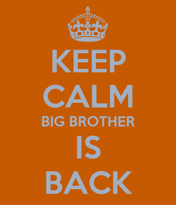 KEEP CALM BIG BROTHER IS BACK