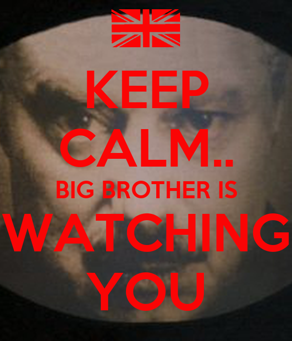 KEEP CALM.. BIG BROTHER IS WATCHING YOU