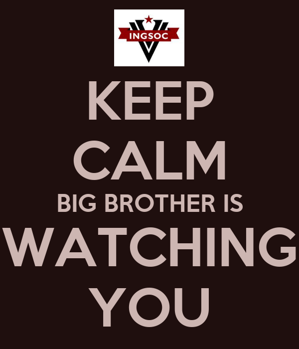KEEP CALM BIG BROTHER IS WATCHING YOU