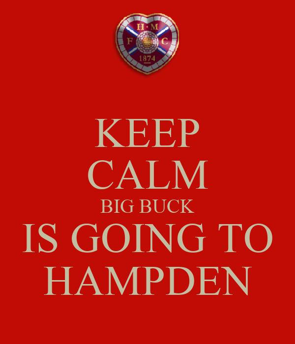 KEEP CALM BIG BUCK IS GOING TO HAMPDEN