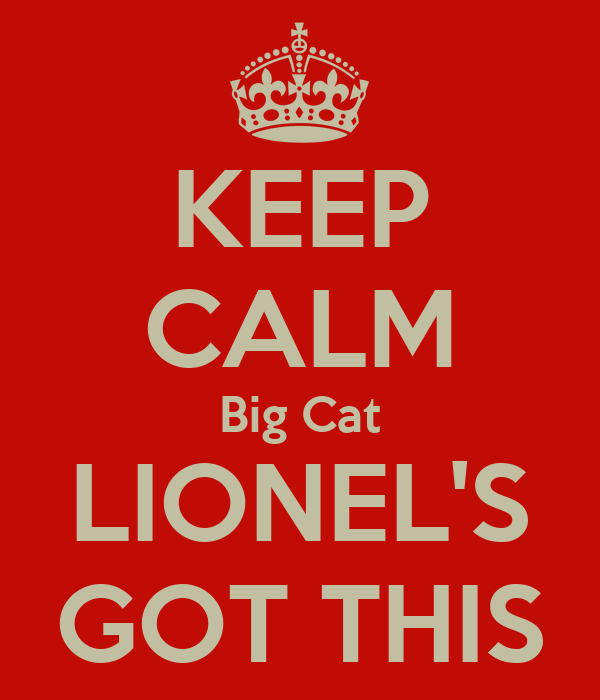 KEEP CALM Big Cat LIONEL'S GOT THIS