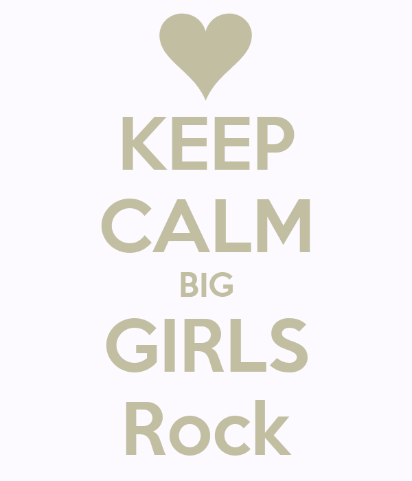 KEEP CALM BIG GIRLS Rock