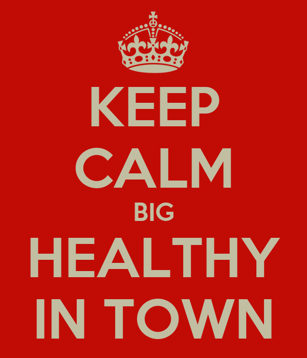 KEEP CALM BIG HEALTHY IN TOWN